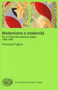 Libro Modernismo e modernità. Per un ritratto della letteratura inglese (1900-1940) Francesca Frigerio