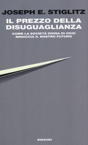 Libro Il prezzo della disuguaglianza. Come la società divisa di oggi minaccia il nostro futuro Joseph Eugene Stiglitz