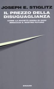 Libro Il prezzo della disuguaglianza. Come la società divisa di oggi minaccia il nostro futuro Joseph E. Stiglitz