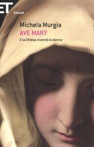 Foto Cover di Ave Mary. E la chiesa inventò la donna, Libro di Michela Murgia, edito da Einaudi