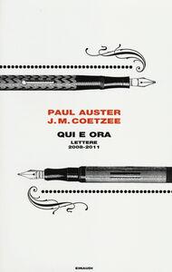 Libro Qui e ora. Lettere 2008-2011 Paul Auster , J. M. Coetzee