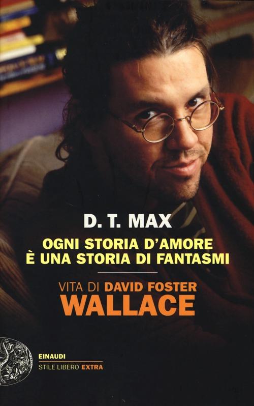 Image of Ogni storia d'amore è una storia di fantasmi. Vita di David Foster Wallace