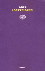 Foto Cover di I sette pazzi, Libro di Roberto Arlt, edito da Einaudi
