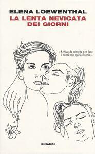 Foto Cover di La lenta nevicata dei giorni, Libro di Elena Loewenthal, edito da Einaudi