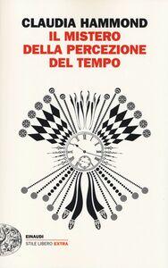 Foto Cover di Il mistero della percezione del tempo, Libro di Claudia Hammond, edito da Einaudi