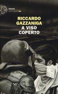 Foto Cover di A viso coperto, Libro di Riccardo Gazzaniga, edito da Einaudi