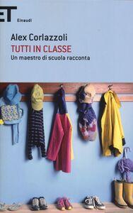 Libro Tutti in classe. Un maestro di scuola racconta Alex Corlazzoli