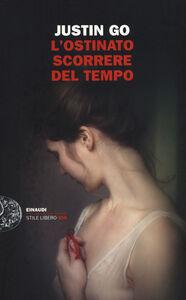 Foto Cover di L' ostinato scorrere del tempo, Libro di Justin Go, edito da Einaudi