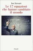 Libro Le 17 equazioni che hanno cambiato il mondo Ian Stewart