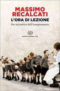 L' ora di lezione. Per un'erotica dell'insegnamento - Massimo Recalcati - copertina