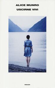 Foto Cover di Uscirne vivi, Libro di Alice Munro, edito da Einaudi