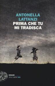 Libro Prima che tu mi tradisca Antonella Lattanzi