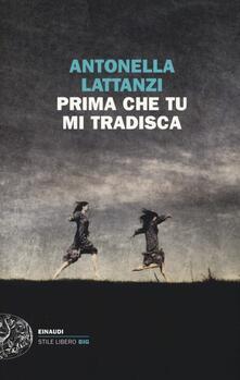Prima che tu mi tradisca - Antonella Lattanzi - copertina