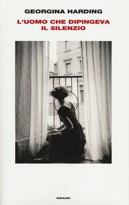 Libro L' uomo che dipingeva il silenzio Georgina Harding