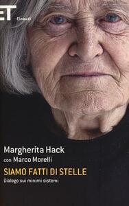 Siamo fatti di stelle. Dialogo sui minimi sistemi - Margherita Hack,Marco Morelli - copertina