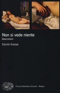 Libro Non si vede niente. Descrizioni Daniel Arasse