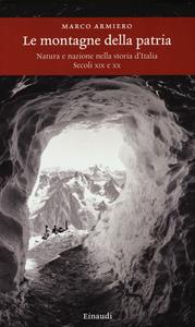 Libro Le montagne della patria. Natura e nazione nella storia d'Italia. Secoli XIX e XX Marco Armiero