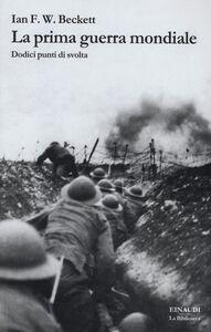 Foto Cover di La prima guerra mondiale. Dodici punti di svolta, Libro di Ian F. Beckett, edito da Einaudi