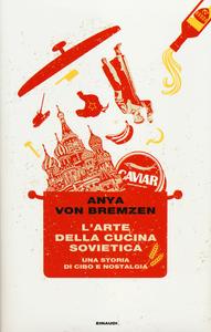 Libro L' arte della cucina sovietica. Una storia di cibo e nostalgia Anya von Bremzen