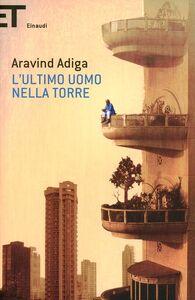 Foto Cover di L' ultimo uomo nella torre, Libro di Aravind Adiga, edito da Einaudi