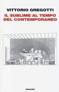 Il sublime al tempo del contemporaneo - Vittorio Gregotti - copertina