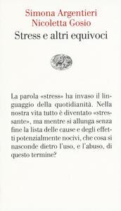Lo stress e altri equivoci - Simona Argentieri,Nicoletta Gosio - copertina