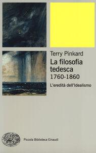 Foto Cover di La filosofia tedesca 1760-1860. L'eredità dell'idealismo, Libro di Terry Pinkard, edito da Einaudi