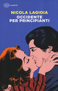 Foto Cover di Occidente per principianti, Libro di Nicola Lagioia, edito da Einaudi