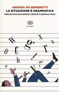 Libro La situazione è grammatica. Perché facciamo errori. Perché è normale farli Andrea De Benedetti