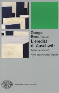 L' eredità di Auschwitz. Come ricordare? - Georges Bensoussan - copertina
