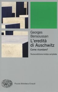 Foto Cover di L' eredità di Auschwitz. Come ricordare?, Libro di Georges Bensoussan, edito da Einaudi
