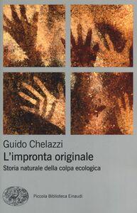Libro L' impronta originale. Storia naturale della colpa ecologica Guido Chelazzi