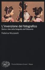 L' invenzione del fotografico. Storia e idee della fotografia dell'Ottocento