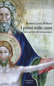 Libro I primi mille anni. Storia globale del cristianesimo Robert L. Wilken