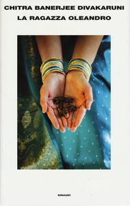 Foto Cover di La ragazza oleandro, Libro di Chitra B. Divakaruni, edito da Einaudi