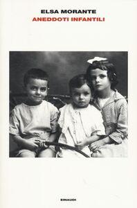 Foto Cover di Aneddoti infantili, Libro di Elsa Morante, edito da Einaudi