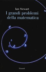 Foto Cover di I grandi problemi della matematica. Meraviglie e misteri, Libro di Ian Stewart, edito da Einaudi