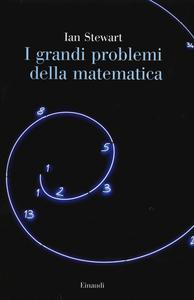 Libro I grandi problemi della matematica. Meraviglie e misteri Ian Stewart