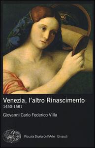 Libro Venezia, l'altro Rinascimento. 1450-1581. Ediz. illustrata Giovanni Carlo Federico Villa