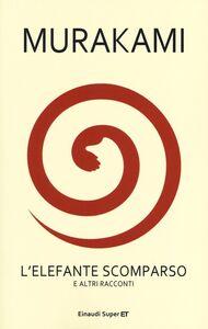 Foto Cover di L' elefante scomparso e altri racconti, Libro di Haruki Murakami, edito da Einaudi
