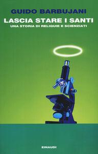Foto Cover di Lascia stare i santi. Una storia di reliquie e scienziati, Libro di Guido Barbujani, edito da Einaudi