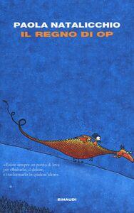 Foto Cover di Il regno di OP, Libro di Paola Natalicchio, edito da Einaudi