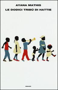 Foto Cover di Le dodici tribù di Hattie, Libro di Ayana Mathis, edito da Einaudi