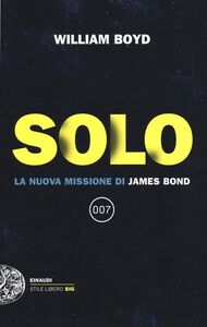 Foto Cover di Solo. La nuova missione di James Bond, Libro di William Boyd, edito da Einaudi