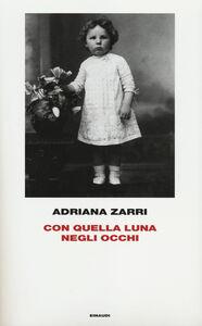 Foto Cover di Con quella luna negli occhi, Libro di Adriana Zarri, edito da Einaudi