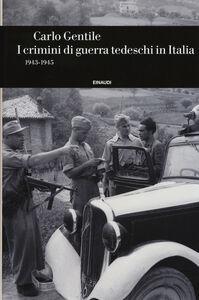 Foto Cover di I crimini di guerra tedeschi in Italia (1943-1945), Libro di Carlo Gentile, edito da Einaudi