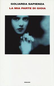 Foto Cover di La mia parte di gioia. Taccuini 1989-1992, Libro di Goliarda Sapienza, edito da Einaudi