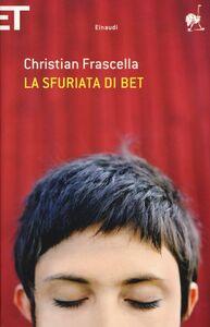 Foto Cover di La sfuriata di Bet, Libro di Christian Frascella, edito da Einaudi