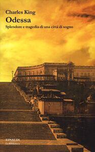 Foto Cover di Odessa. Splendore e tragedia di una città di sogno, Libro di Charles King, edito da Einaudi