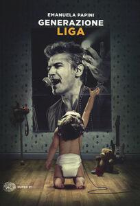 Foto Cover di Generazione Liga, Libro di Emanuela Papini, edito da Einaudi